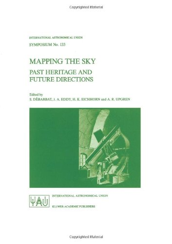 Mapping The Sky: Past Heritage And Future Directions Proceedings Of The 133Rd Symposium Of The International Astronomical Union Held In Paris, France, ... (International Astronomical Union Symposia)
