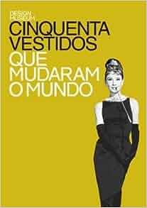 Cinquenta vestidos que mudaram o mundo: 9788575264621: Amazon.com