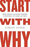 Start with Why: How Great Leaders Inspire Everyone to Take Action by Sinek, Simon 1st (first) edition [Hardcover(2009)]