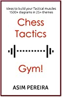 Chess Tactics Gym!: Ideas to build your Tactical muscles (English Edition)