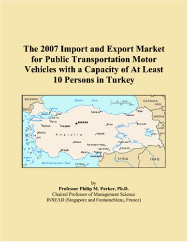 The 2007 Import and Export Market for Public Transportation Motor Vehicles with a Capacity of At Least 10 Persons in Turkey