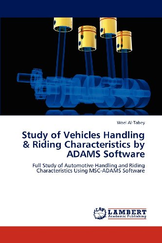 Study of Vehicles Handling & Riding Characteristics by ADAMS Software: Full Study of Automotive Handling and Riding Characteristics Using MSC-ADAMS Software