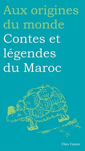Contes et légendes du Maroc (Aux origines du monde t. 7)