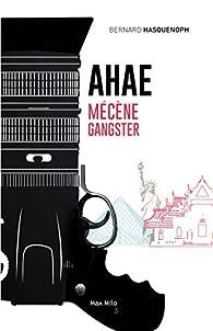 Ahae : mécène gangster par Bernard Hasquenoph