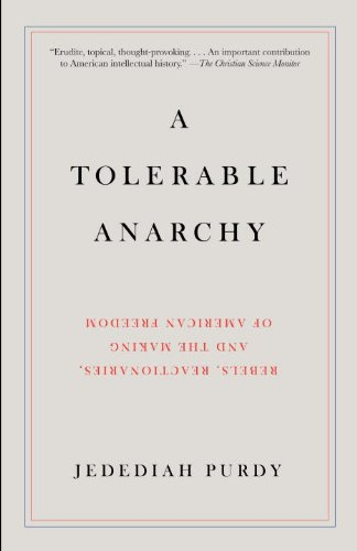 A Tolerable Anarchy: Rebels, Reactionaries, and the Making of American Freedom (Vintage)
