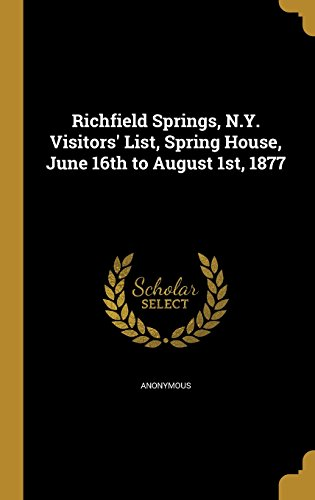 Richfield Springs, N.Y. Visitors' List, Spring House, June 16th to August 1st, 1877