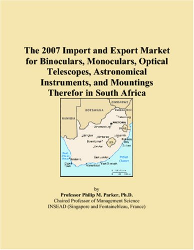 The 2007 Import And Export Market For Binoculars, Monoculars, Optical Telescopes, Astronomical Instruments, And Mountings Therefor In South Africa
