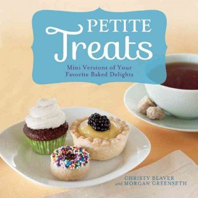 Petite Treats Mini Versions Of Your Favorite Baked Delights Petite Treats