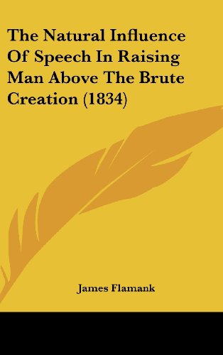 The Natural Influence of Speech in Raising Man Above the Brute Creation (1834)
