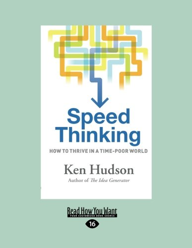 Speed Thinking: How to Thrive in a Time-Poor World: How to Thrive in a Time-Poor World (Large Print 16pt)