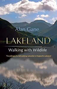 Lakeland Walking With Wildlife: The Jottings of a Fell-walking Naturalist in England's Lakeland, Alan Gane