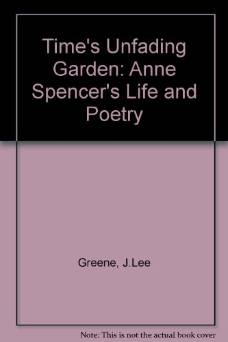 Time's Unfading Garden: Anne Spencer's Life and Poetry