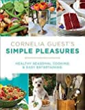 img - for Cornelia Guest's Simple Pleasures : Healthy Seasonal Cooking and Easy Entertaining (Hardcover)--by Cornelia Guest [2012 Edition] book / textbook / text book