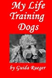 img - for My life training dogs. book / textbook / text book