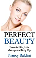 Perfect Beauty: Essential Skin, Hair, Makeup And Body Tips (English Edition)