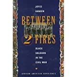 Between Two Fires: Black Soldiers in the Civil War (African-American Experience) (0531156761) by Hansen, Joyce