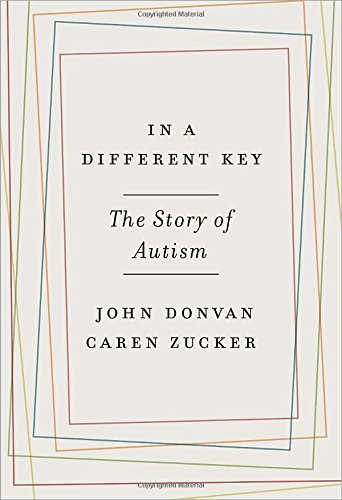 In a Different Key: The Story of Autism by Donvan & Zucker
