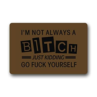 "Decorative Doormats Personalize with I'm Not Always a Bitch Just Kidding Go Fuck Yourself Doormat 23.6""(L) x 15.7""(W)"
