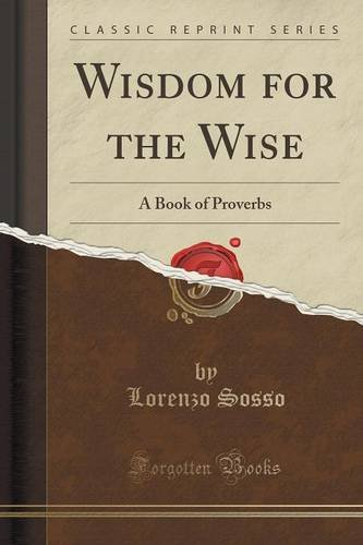 Wisdom for the Wise: A Book of Proverbs (Classic Reprint)