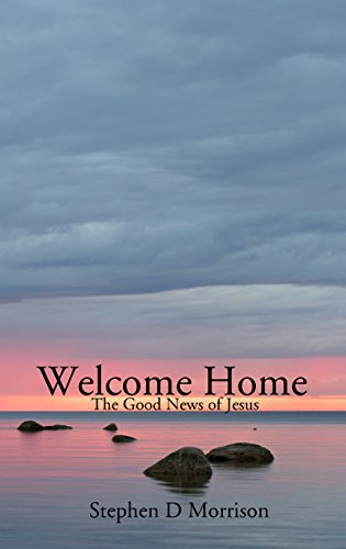 Welcome Home: The Good News of Jesus (Stephen D Morrison compare prices)