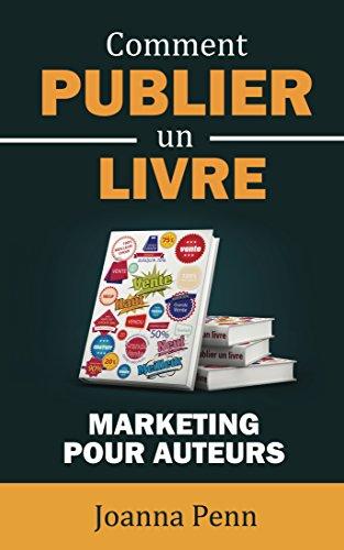 Comment publier un livre: Marketing pour auteurs