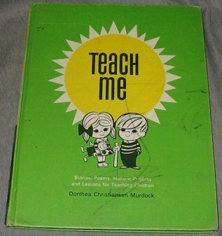 Teach me: Lessons, make-it projects, activities, stories, and poems for teaching children, Dorthea Christiansen Murdock