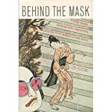 Behind the mask: On sexual demons, sacred mothers, transvestites, gangsters, drifters and other Japanese cultural heroes (0394537750) by Buruma, Ian