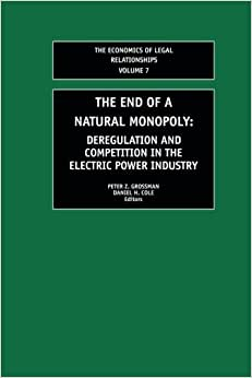 The End Of A Natural Monopoly: Deregulation And Competition In The Electric Power Industry (The Economics Of Legal Relationships)
