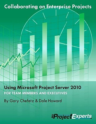 Collaborating on Enterprise Projects Using Microsoft Project Server 2010 for Managers and Team Members   [COLLABORATING ON ENTERPRISE PR] [Paperback]