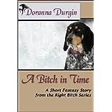 A Bitch in Time (The Right Bitch Story Series Book 1) ~ Doranna Durgin