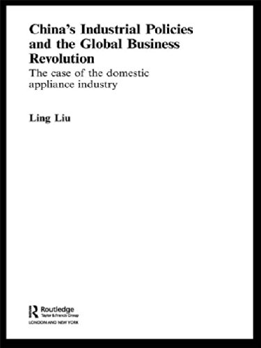 China's Industrial Policies and the Global Business Revolution: The Case of the Domestic Appliance Industry (Routledge S