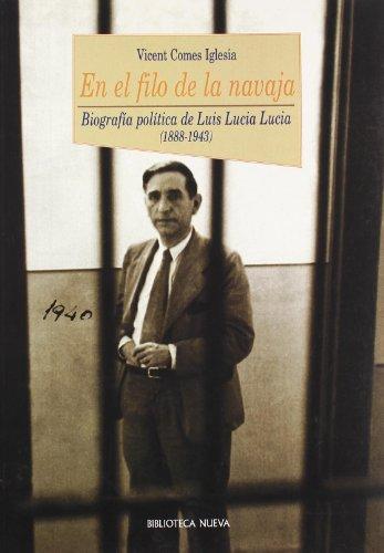 En el filo de la navaja: Biografía política de Luis Lucia Lucia (1888-1943) (Historia (biblioteca Nueva))