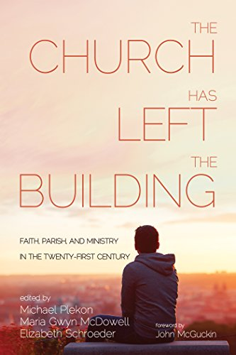 the-church-has-left-the-building-faith-parish-and-ministry-in-the-twenty-first-century-english-editi