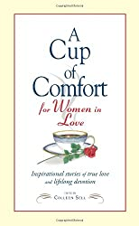 A Cup of Comfort for Women in Love: Inspirational Stories of True Love And Lifelong Devotion (Cup of Comfort)