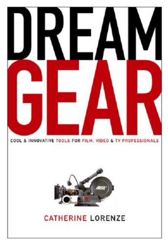 Dream Gear: Cool and Innovative Tools for Film, Video and TV Professionals