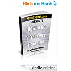How To Be a Freelance Translator - Your Step-By-Step Guide To Becoming a Freelance Translator (English Edition)