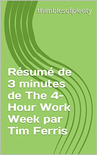resume-de-3-minutes-de-the-4-hour-work-week-par-tim-ferris-thimblesofplenty-3-minute-business-book-s