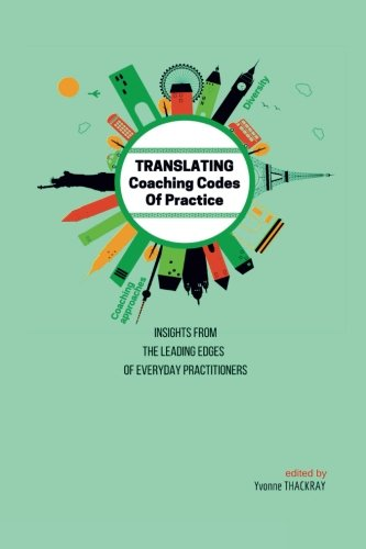 TRANSLATING Coaching Codes of Practice - Insights from the Leading Edges of Everyday Practitioners
