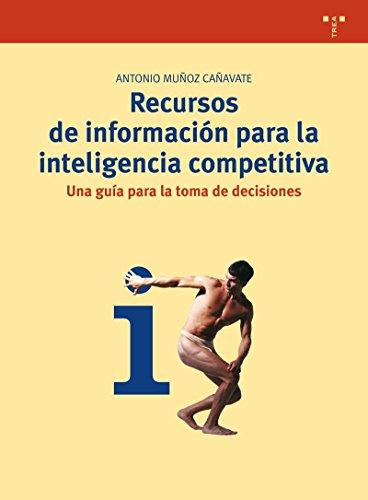Recursos de información para la inteligencia competitiva: Una guía para la toma de decisiones (Biblioteconomía y Administración Cultural)