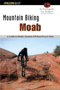 Mountain Biking Moab, 2nd Edition: A Guide to Moab, Utah's Greatest Off-Road Bicycle Rides [Paperback] [2003] 2nd Ed. Lee Bridgers