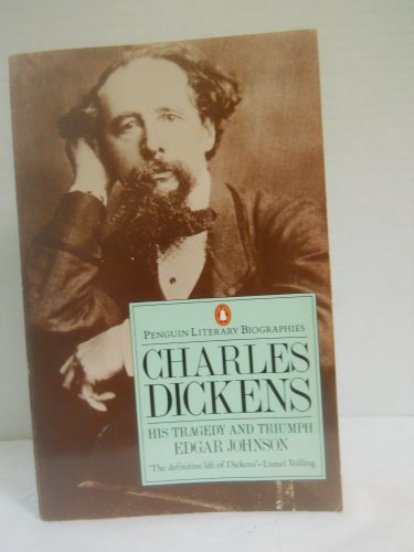 Charles Dickens: His Tragedy and Triumph (Penguin Literary Biographies)