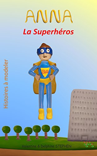 anna-la-superheros-histoires-a-modeler-t-10-french-edition
