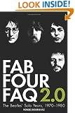 Fab Four FAQ 2.0: The Beatles' Solo Years: 1970-1980 (Book) (Faq Series)