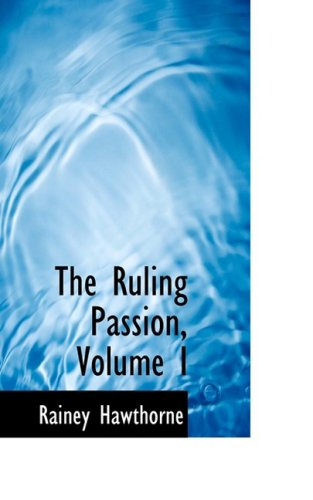 The Ruling Passion, Volume I: 1