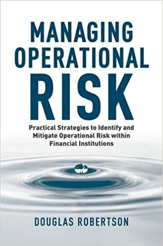 Managing Operational Risk: Practical Strategies to Identify and Mitigate Operational Risk within Financial Institutions