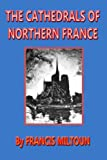 img - for THE CATHEDRALS OF NORTHERN FRANCE (Illustrated) (The Cathedral Series) book / textbook / text book