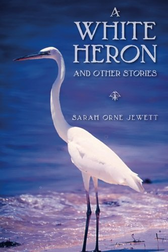 an analysis of sarah orne jewetts short story a white heron Dive deep into sarah orne jewett's a white heron with extended analysis,  commentary, and  (comprehensive guide to short stories, critical edition.