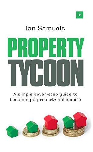Property Tycoon: A Simple Seven Step Guide to Becoming a Property Millionaire