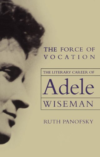 The Force of Vocation: The Literary Career of Adele Wiseman