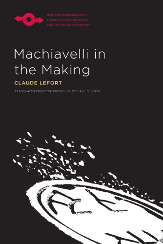 Machiavelli in the Making (Studies in Phenomenology and Existential Philosophy)